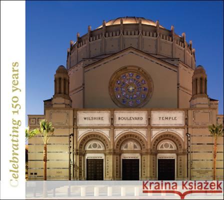 Wilshire Boulevard Temple: Our History as Part of the Fabric of Los Angeles Tom Teicholz Tom Bonner 9781935935971