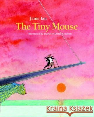 The Tiny Mouse Janis Ian Dieter Schubert 9781935954309