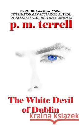 The White Devil of Dublin P. M. Terrell 9781935970224