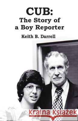 Cub: The Story of a Boy Reporter Keith B Darrell   9781935971504