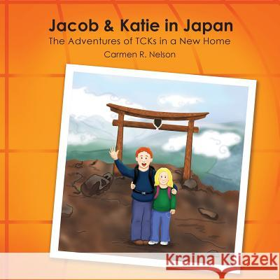 Jacob & Katie in Japan: The Adventures of Tcks in a New Home Carmen R. Nelson 9781935986386