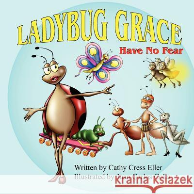 Ladybug Grace: Have No Fear Cathy Cress Eller Juan Carlos Colla 9781936046188
