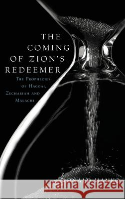 The Coming of Zion's Redeemer: The Prophecies of Haggai, Zechariah and Malachi Ronald Hanko 9781936054411