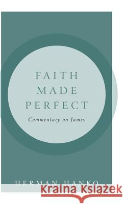 Faith Made Perfect: Commentary on James Herman Hanko 9781936054862