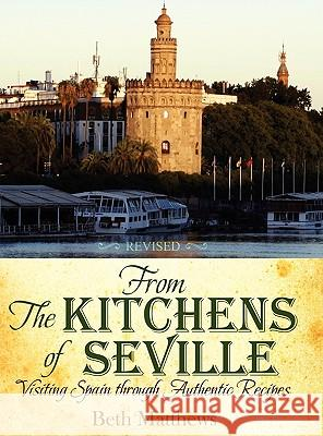 From the Kitchens of Seville: Visiting Spain Through Authentic Recipes (Revised) Beth Matthews 9781936076499