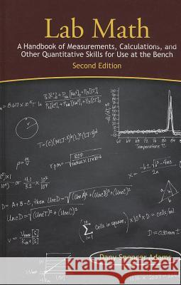 Lab Math: A Handbook of Measurements, Calculations, and Other Quantitative Skills for Use at the Bench, Second Edition Dany Spencer Adams 9781936113712
