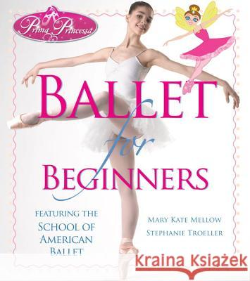 Prima Princessa Ballet for Beginners Mary Kate Mellow 9781936140459