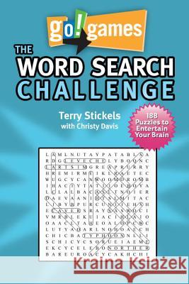 Go!games the Word Search Challenge: 188 Entertain Your Brain Puzzles Terry Stickels Christy Davis 9781936140589
