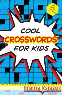 Cool Crosswords for Kids: 73 Super Puzzles to Solve  9781936140886