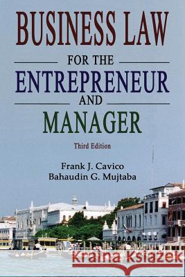 Business Law for the Entrepreneur and Manager (3rd Edition) Frank J. Cavico Bahaudin G. Mujtaba 9781936237104