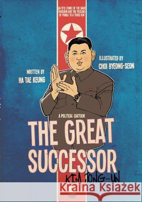 The Great Successor: Kim Jong-Un - A Political Cartoon Tae Keung Ha Byeong-Seon Choi 9781936342310