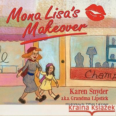 Mona Lisa's Makeover Karen Snyder Tiffany Lagrange 9781936343157