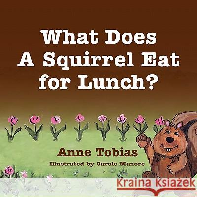 What Does a Squirrel Eat for Lunch? Anne Tobias Carol Manore 9781936343348
