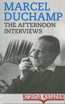 Marcel Duchamp : The Afternoon Interviews Calvin Tomkins Marcel Duchamp 9781936440399
