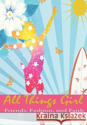 All Things Girl: Friends, Fashion and Faith Cheryl Dickow 9781936453207