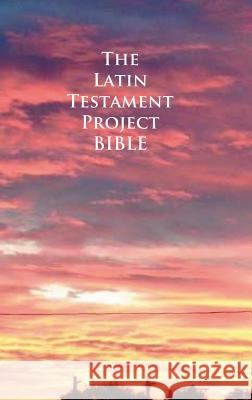 The Latin Testament Project Bible John G. Cunyus 9781936497294 Searchlight Press
