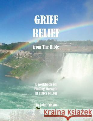Grief Relief from the Bible: A Workbook on Finding Strength in Times of Loss John G. Cunyus Stm the Rev Michael Larue 9781936497362 Searchlight Press
