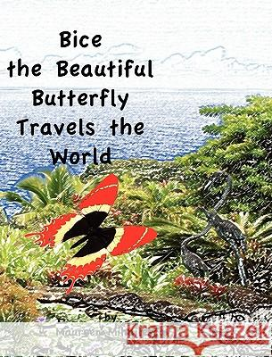 Bice the Beautiful Butterfly Travels the World Maureen Mihailescu 9781936509065