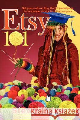 Etsy 101: Sell Your Crafts on Etsy, the DIY Marketplace for Handmade, Vintage and Crafting Supplies Steve Weber   9781936560097