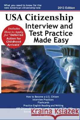 USA Citizenship Interview and Test Practice Made Easy J. S. Aaron 9781936583256