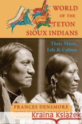 World of the Teton Sioux Indians: Their Music, Life, and Culture Frances Theresa Densmore Joseph A. Fitzgerald Charles Trimble 9781936597512 World Wisdom Books