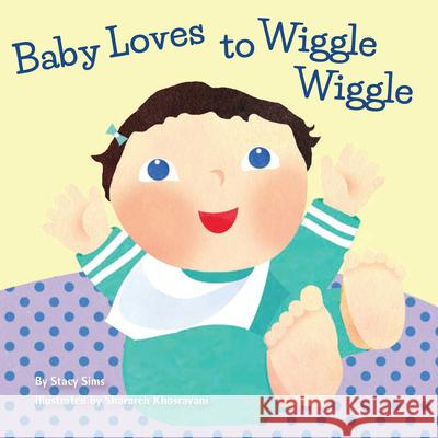 Baby Loves to Wiggle Wiggle Stacy Sims Sharareh Khosravani 9781936669578