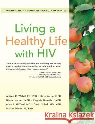 Living a Healthy Life with HIV Allen L. Gifford Kate Lorig Diana Laurent 9781936693726