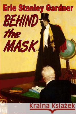 Behind the Mask Erle Stanley Gardner 9781936720620
