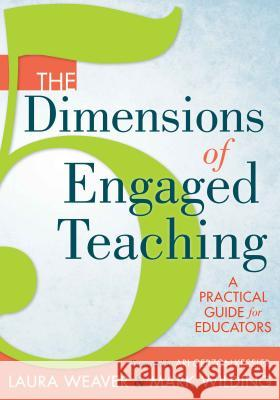 The 5 Dimensions of Engaged Teaching: A Practical Guide for Educators Laura Weaver 9781936764488