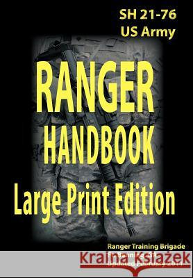 US Army Ranger Handbook Sh21-76 Updated February 2011 Large Print Edition United States Army Infantry School       Ranger Training Brigade 9781936800087