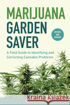 Marijuana Garden Saver: How to Diagnose and Fix Common Problems in All Types of Gardens  9781936807437