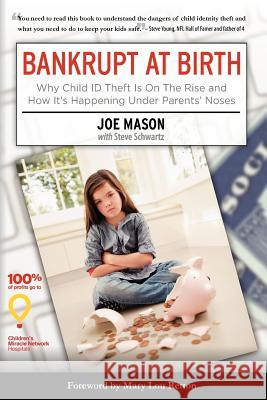 Bankrupt at Birth: Why Child Identity Theft Is on the Rise & How It's Happening Under Parents' Noses Joe Mason 9781936984114