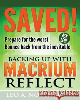 Saved! - Backing Up with Macrium Reflect: Prepare for the Worst - Recover from the Inevitable Leo a. Notenboom 9781937018191