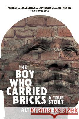The Boy Who Carried Bricks: A True Story (Older YA Cover) Alton Carter Janelda Lane 9781937054199