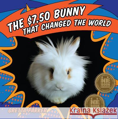 The $7.50 Bunny That Changed the World Gretta Parker 9781937084646