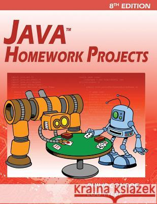Java Homework Projects: A Jfc Swing GUI Programming Tutorial Philip Conrod Lou Tylee 9781937161156 Kidware Software