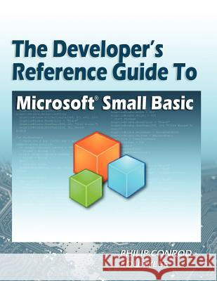 The Developer's Reference Guide to Microsoft Small Basic Philip Conrod Lou Tylee 9781937161248 Kidware Software