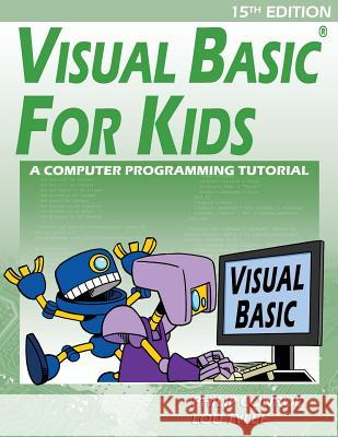 Visual Basic for Kids: A Step by Step Computer Programming Tutorial Philip Conrod Lou Tylee 9781937161699 Kidware Software