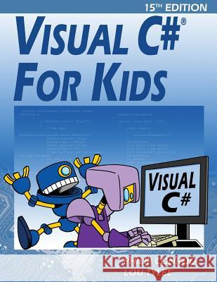 Visual C# for Kids: A Step by Step Computer Programming Tutorial Philip Conrod Lou Tylee 9781937161705 Kidware Software
