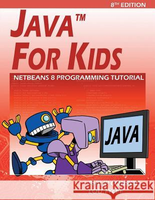 Java for Kids: Netbeans 8 Programming Tutorial Philip Conrod Lou Tylee 9781937161880 Kidware Software