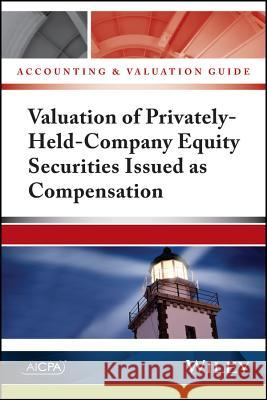 Accounting and Valuation Guide: Valuation of Privately-Held-Company Equity Securities Issued as Compensation Aicpa 9781937352226