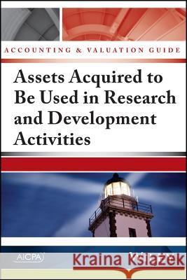 Accounting and Valuation Guide: Assets Acquired to Be Used in Research and Development Activities American Institute of Certified Public A 9781937352783