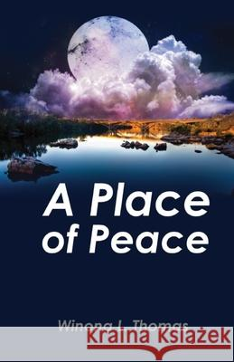 A Place of Peace: Meditations of a Breast Cancer Survivor Winona L. Thomas 9781937400736