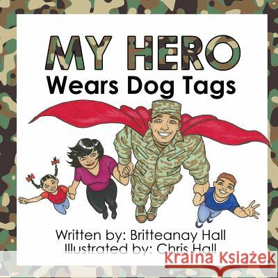 My Hero Wears Dog Tags Britteanay Hall Chris Hall 9781937400774