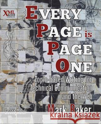 Every Page Is Page One: Topic-Based Writing for Technical Communication and the Web Mark Baker Scott Abel  9781937434281