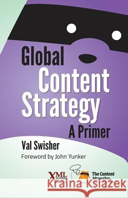 Global Content Strategy : A Primer Val Swisher 9781937434403