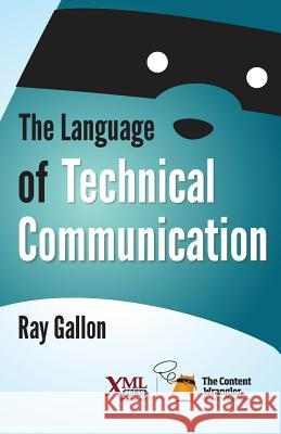 The Language of Technical Communication Ray Gallon 9781937434489