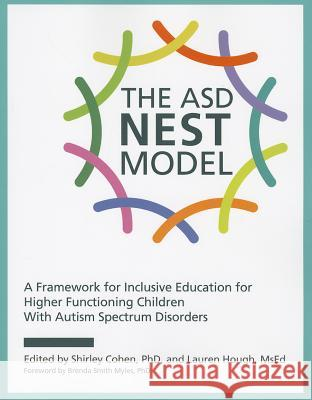 The ASD Nest Model: A Framework for Inclusive Education for Higher Functioning Children with Autism Spectrum Disorders Shirley Cohen Lauren Hough 9781937473235