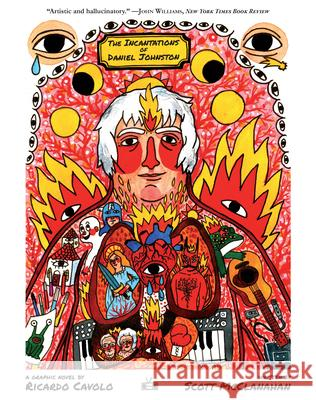 The Incantations of Daniel Johnston Scott McClanahan Ricardo Cavolo 9781937512453