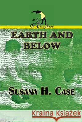 Earth and Below Susana H. Case Anna Faktorovich 9781937536480